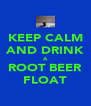 KEEP CALM AND DRINK A ROOT BEER FLOAT - Personalised Poster A4 size