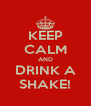 KEEP CALM AND DRINK A SHAKE! - Personalised Poster A4 size