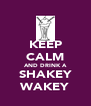 KEEP CALM AND DRINK A SHAKEY WAKEY - Personalised Poster A4 size