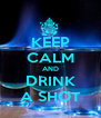 KEEP CALM AND DRINK A SHOT - Personalised Poster A4 size