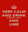 KEEP CALM AND DRINK A SINGLE JACK AND LIME - Personalised Poster A4 size