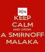 KEEP CALM AND DRINK  A SMIRNOFF MALAKA - Personalised Poster A4 size