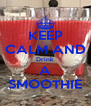KEEP CALM AND Drink A SMOOTHIE - Personalised Poster A4 size