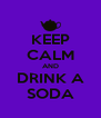 KEEP CALM AND DRINK A SODA - Personalised Poster A4 size