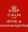 KEEP CALM AND drink a Sommerspritzer - Personalised Poster A4 size