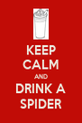 KEEP CALM AND DRINK A SPIDER - Personalised Poster A4 size