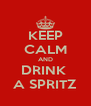 KEEP CALM AND DRINK  A SPRITZ - Personalised Poster A4 size
