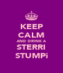 KEEP CALM AND DRINK A STERRI STUMPi - Personalised Poster A4 size