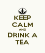 KEEP CALM AND DRINK A TEA - Personalised Poster A4 size