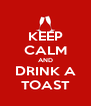 KEEP CALM AND DRINK A TOAST - Personalised Poster A4 size