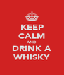 KEEP CALM AND DRINK A WHISKY - Personalised Poster A4 size