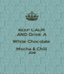 KEEP CALM AND Drink A White Chocolate  Mocha & Chill Joe - Personalised Poster A4 size