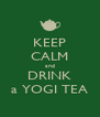 KEEP CALM and DRINK a YOGI TEA - Personalised Poster A4 size