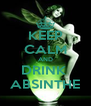 KEEP CALM AND DRINK  ABSINTHE - Personalised Poster A4 size
