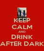 KEEP CALM AND DRINK AFTER DARK - Personalised Poster A4 size