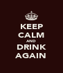 KEEP CALM AND DRINK AGAIN - Personalised Poster A4 size