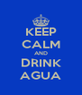 KEEP CALM AND DRINK AGUA - Personalised Poster A4 size