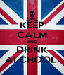 KEEP CALM AND DRINK ALCHOOL  - Personalised Poster A4 size