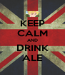 KEEP CALM AND DRINK ALE - Personalised Poster A4 size