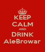 KEEP CALM AND DRINK AleBrowar - Personalised Poster A4 size