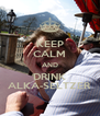 KEEP CALM AND DRINK ALKA-SELTZER - Personalised Poster A4 size