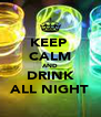 KEEP  CALM AND DRINK ALL NIGHT - Personalised Poster A4 size