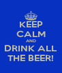 KEEP CALM AND DRINK ALL THE BEER! - Personalised Poster A4 size