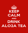 KEEP CALM AND DRINK ALO2A TEA - Personalised Poster A4 size