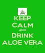 KEEP CALM AND DRINK ALOE VERA - Personalised Poster A4 size