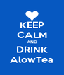 KEEP CALM AND DRINK AlowTea - Personalised Poster A4 size