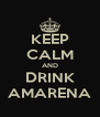 KEEP CALM AND DRINK AMARENA - Personalised Poster A4 size