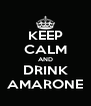 KEEP CALM AND DRINK AMARONE - Personalised Poster A4 size