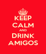KEEP CALM AND DRINK AMIGOS - Personalised Poster A4 size