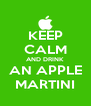KEEP CALM AND DRINK AN APPLE MARTINI - Personalised Poster A4 size