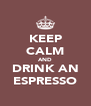KEEP CALM AND DRINK AN ESPRESSO - Personalised Poster A4 size