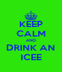 KEEP CALM AND DRINK AN ICEE - Personalised Poster A4 size