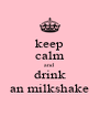 keep calm and  drink an milkshake - Personalised Poster A4 size