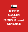 KEEP CALM AND DRINK and SMOKE - Personalised Poster A4 size