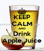 KEEP CALM AND Drink Apple Juice - Personalised Poster A4 size