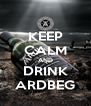 KEEP CALM AND DRINK ARDBEG - Personalised Poster A4 size