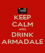 KEEP CALM AND DRINK ARMADALE - Personalised Poster A4 size