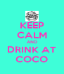 KEEP CALM AND DRINK AT COCO - Personalised Poster A4 size