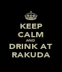 KEEP CALM AND DRINK AT RAKUDA - Personalised Poster A4 size