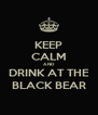 KEEP CALM AND DRINK AT THE BLACK BEAR - Personalised Poster A4 size
