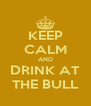 KEEP CALM AND DRINK AT THE BULL - Personalised Poster A4 size