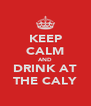 KEEP CALM AND DRINK AT THE CALY - Personalised Poster A4 size