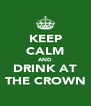 KEEP CALM AND DRINK AT THE CROWN - Personalised Poster A4 size