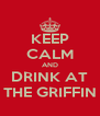 KEEP CALM AND DRINK AT THE GRIFFIN - Personalised Poster A4 size