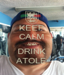 KEEP CALM AND DRINK ATOLE - Personalised Poster A4 size