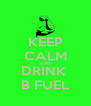 KEEP CALM AND DRINK  B FUEL - Personalised Poster A4 size